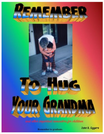 Remember To Hug Your Grandma by John Roger Eggers