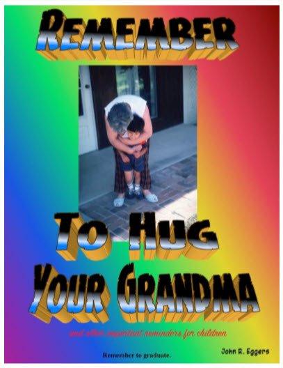 Remember To Hug Your Grandma by John Roger Eggers